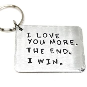 'I LOVE YOU MORE. THE END. I WIN.' KEYRING