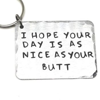 'I HOPE YOUR DAY IS AS NICE AS YOUR BUTT' KEYRING