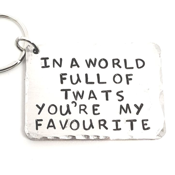 'IN A WORLD FULL OF TWATS YOU'RE MY FAVOURITE' FUNNY KEYRING GIFT!