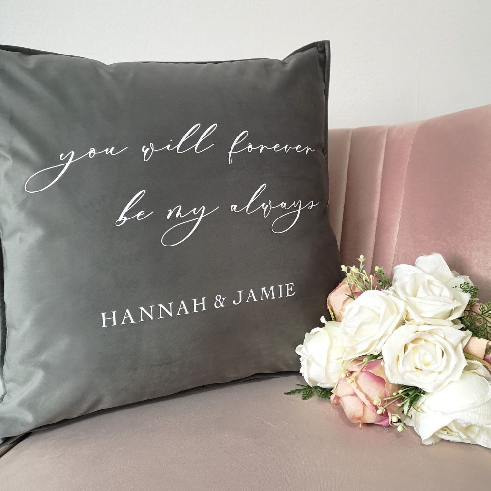 Personalised 'you will forever be my always' Cushion