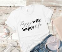 HAPPY WIFE HAPPY LIFE TSHIRT
