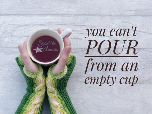 An image of hands wearing armwarmers wrapped around a filled mug. Text reads: you can't pour from an empty cup.