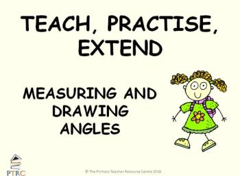 Measuring and Drawing Angles Powerpoint - Teach, Practise, Extend