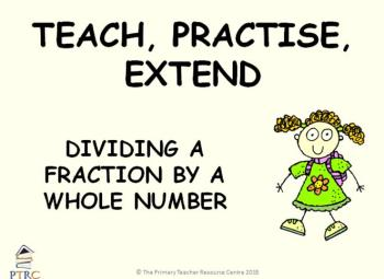 Dividing a Fraction by a Whole Number Year 6 Powerpoint - Teach, Practise, Extend