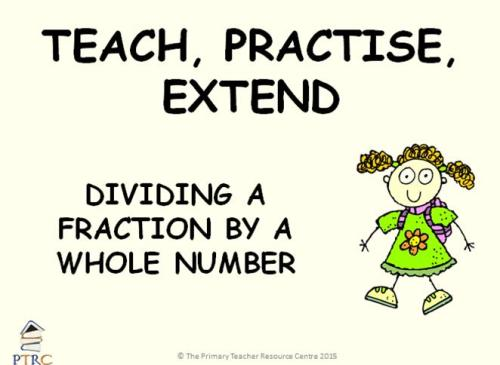 Dividing a Fraction by a Whole Number Year 6 Powerpoint - Teach, Practise,