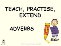 Adverbs Powerpoint - Teach, Practise, Extend
