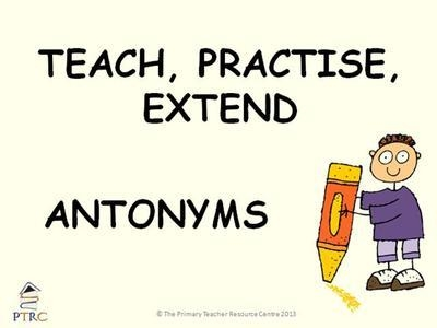 Antonyms - Teach, Practise, Extend