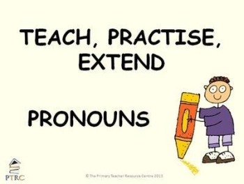 Pronouns Powerpoint - Teach, Practise, Extend