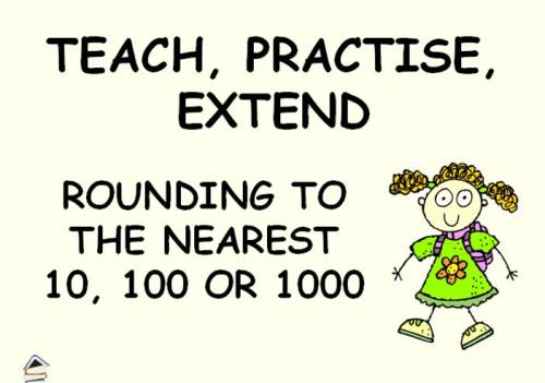 Rounding to 10, 100 and 1000 Powerpoint - Teach, Practise, Extend