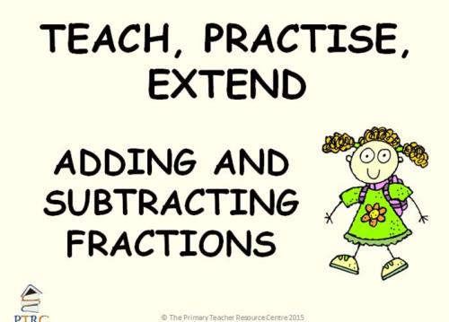 Adding and Subtracting Fractions Powerpoint - Teach, Practise, Extend