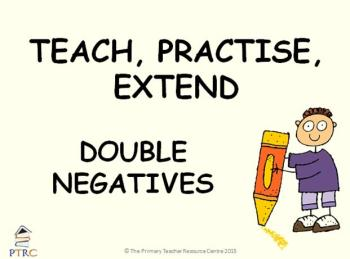 Double Negatives Powerpoint - Teach, Practise, Extend