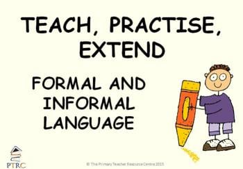 Informal and Formal Language Powerpoint - Teach, Practise, Extend
