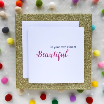 Handmade Greeting's Card - Be Your Own Kind Of Beautiful
