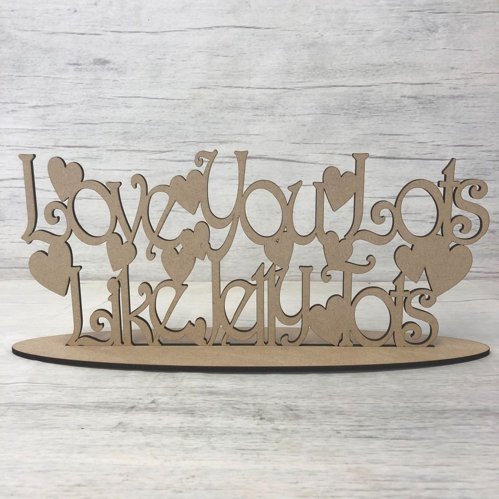 Free standing plaque - 'Love You Lots Like Jelly Tots'