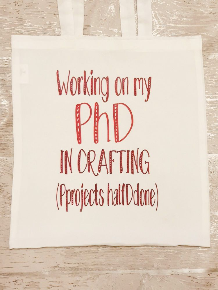 """Working on my PhD in crafting"" tote bag. Bag for life. Crafting bag."