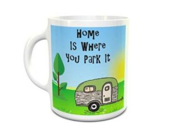 Home is where you park it Mug. Caravan.