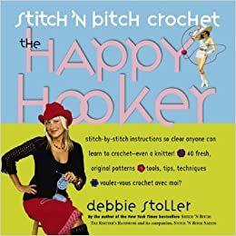Stitch 'n Bitch crochet - The Happy Hooker' by Debbie Stoller was £10.99