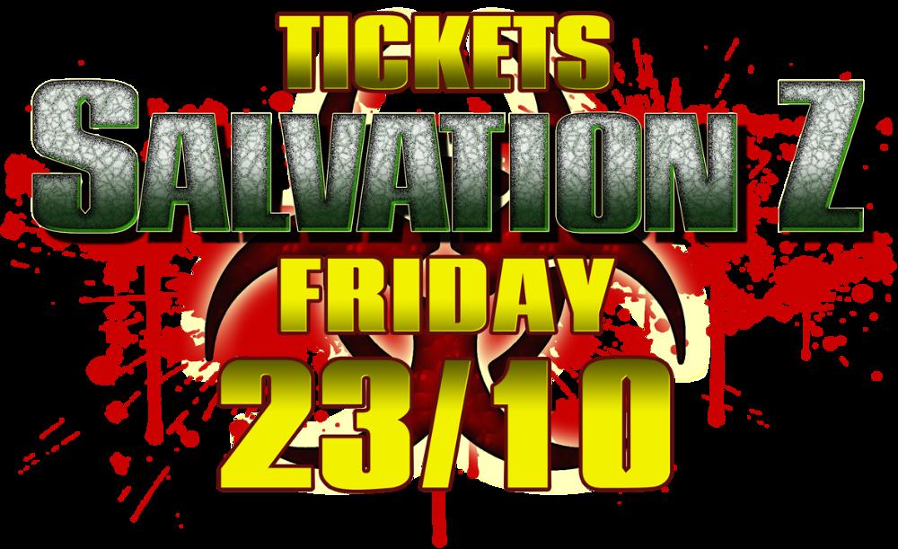 <!-- 002 --> Salvation Z Tickets FRIDAY 23rd