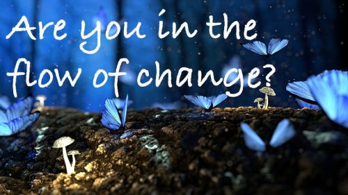 Are you in the flow of change?