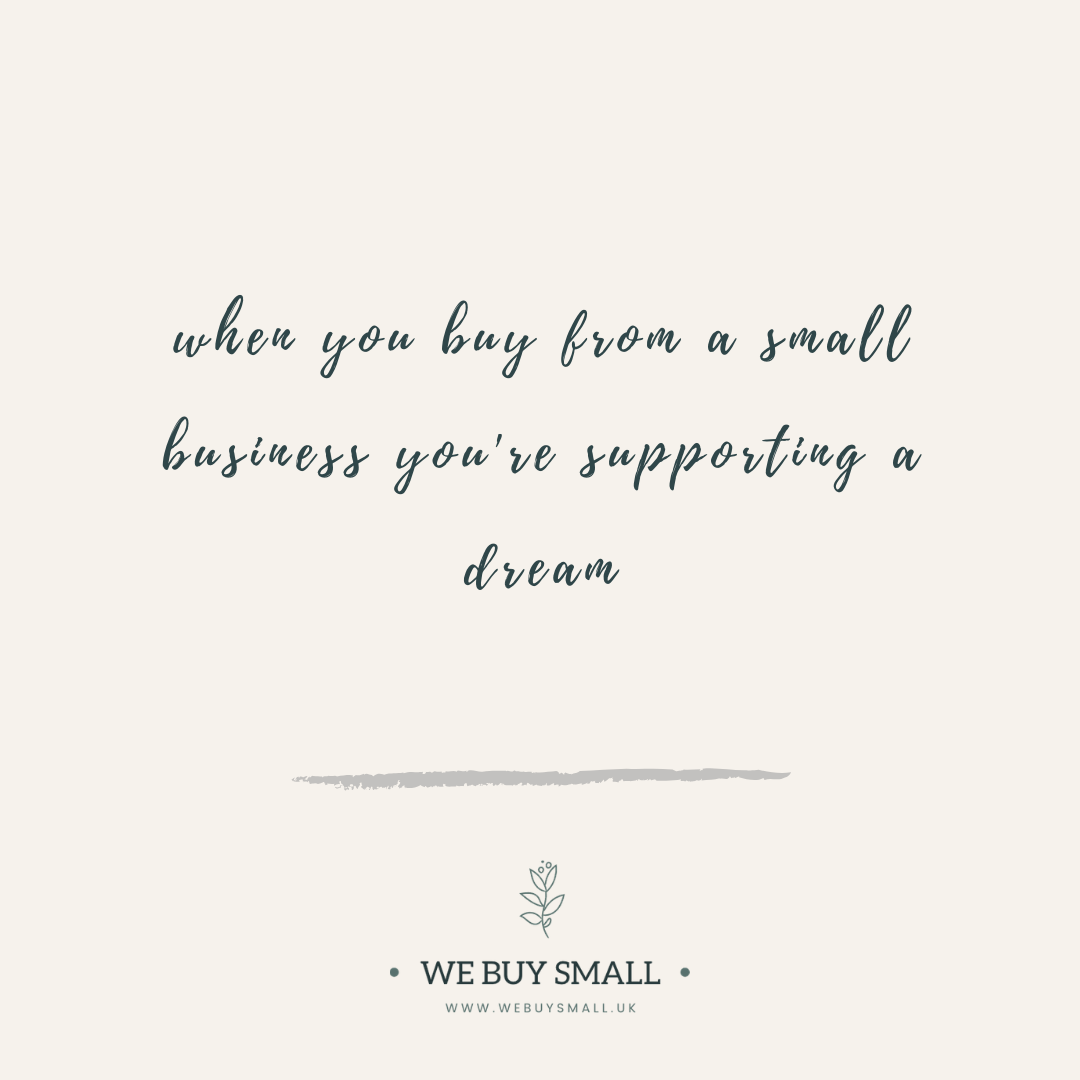 When you buy from a small business you're supporting a dream