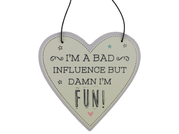Hanging Heart Plaque - Bad influence