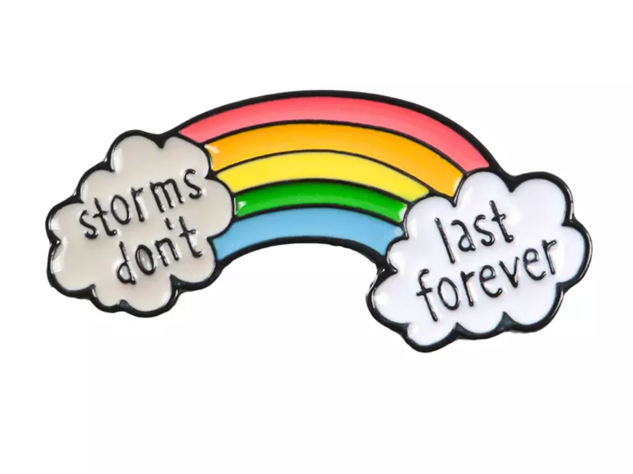 Storms Don't Last Forever Rainbow Pin Badge