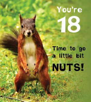You're 18 Time to go a little bit nuts! Birthday Card