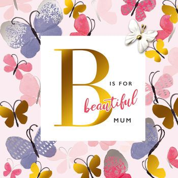 B is for BEAUTIFUL Mum - Card
