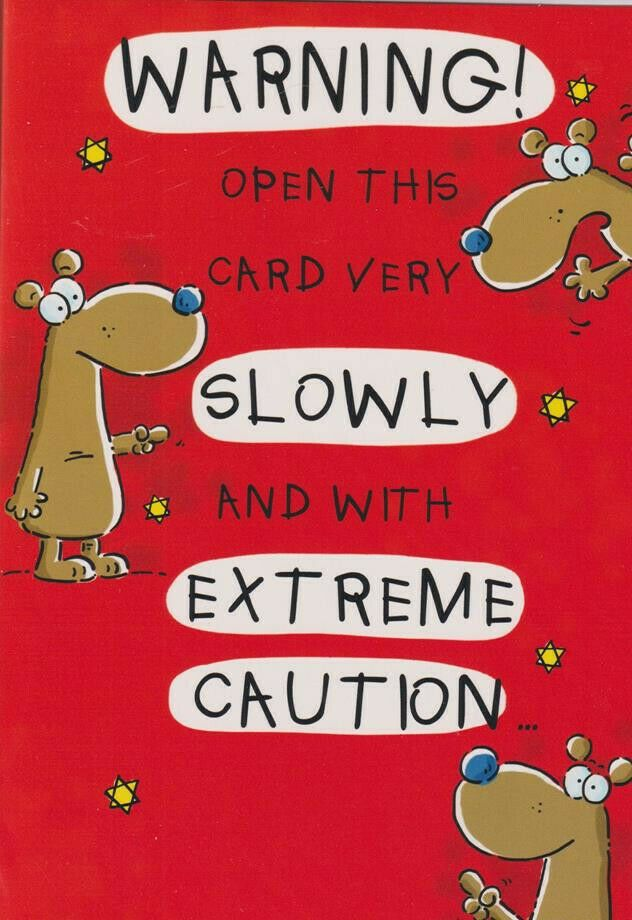 Warning! Open This Card Very Slowly - Birthday Card