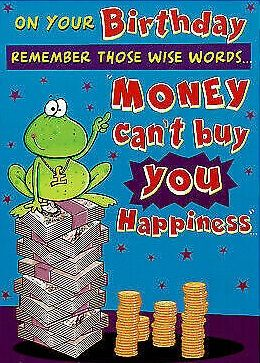 Money Can't Buy You Happiness.... - Birthday Card