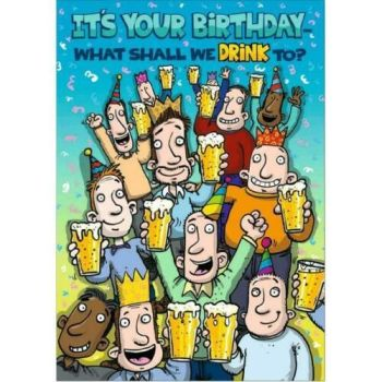 It's Your Birthday ... What Shall We Drink To? - Birthday Card