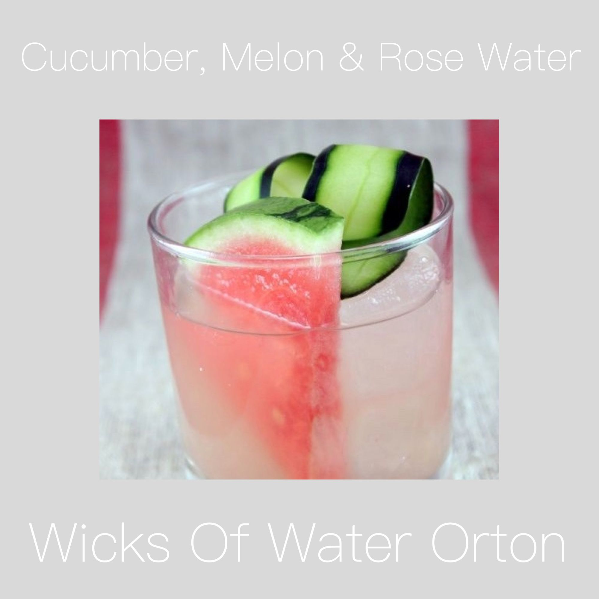 Cucumber, Melon and Rose Water