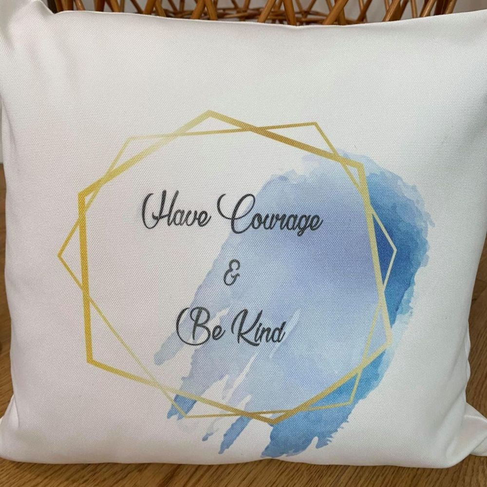 Have Courage & Be Kind Cushion