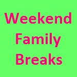 Weekend Family Breaks