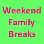 Weekend Family Breaks