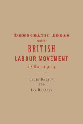 Democratic Ideas and the British Labour Movement, 1880-1914