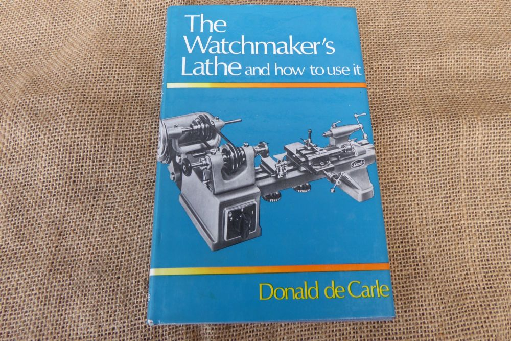 The Watchmaker's Lathe And How To Use It - Donald De Carle - 1980
