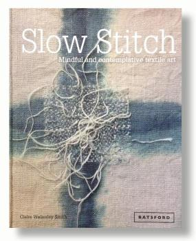 Slow Stitch - Mindful and contemplative textile art - Claire Wellesley-Smith