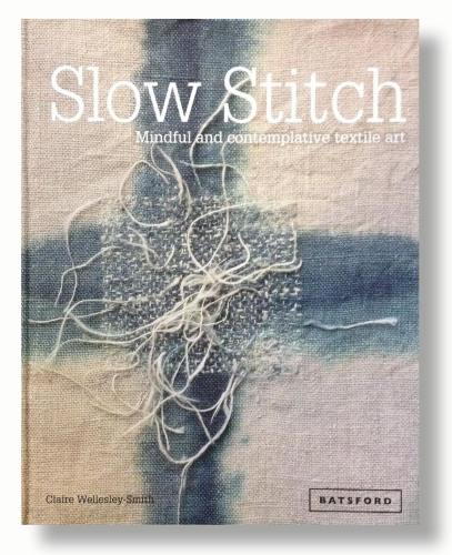 Slow Stitch - Mindful and contemplative textile art - Claire Wellesley-Smit
