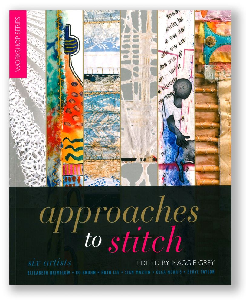 Approaches to Stitch: Six Artists - Edited by Maggie Grey