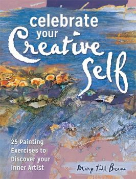 *BACK IN STOCK* Celebrate Your Creative Self : 25 Painting Exercises to Discover Your Inner Artist - Mary Todd Beam