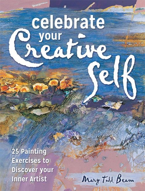 *BACK IN STOCK* Celebrate Your Creative Self : 25 Painting Exercises to Dis