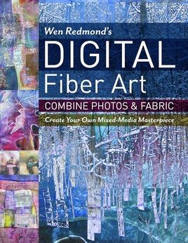 Wen Redmond's Digital Fiber Art: Combine Photos & Fabric - Create Your Own
