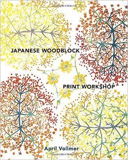 Japanese Woodblock Print Workshop: A Modern Guide to the Ancient Art of Mokuhanga - April Vollmer