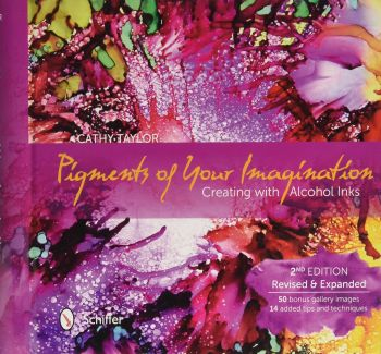 !! **NEW** !! Pigments of Your Imagination : Creating with Alcohol Inks by Cathy Taylor