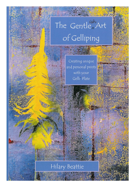 The Gentle-ish Art of Gelliping - Hilary Beattie