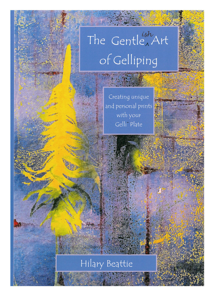 The Gentle-ish Art of Gelliping - Hilary Beattie