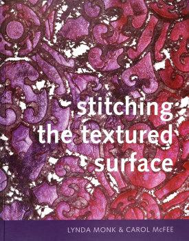 Stitching The Textured Surface - Lynda Monk & Carol Mcfee