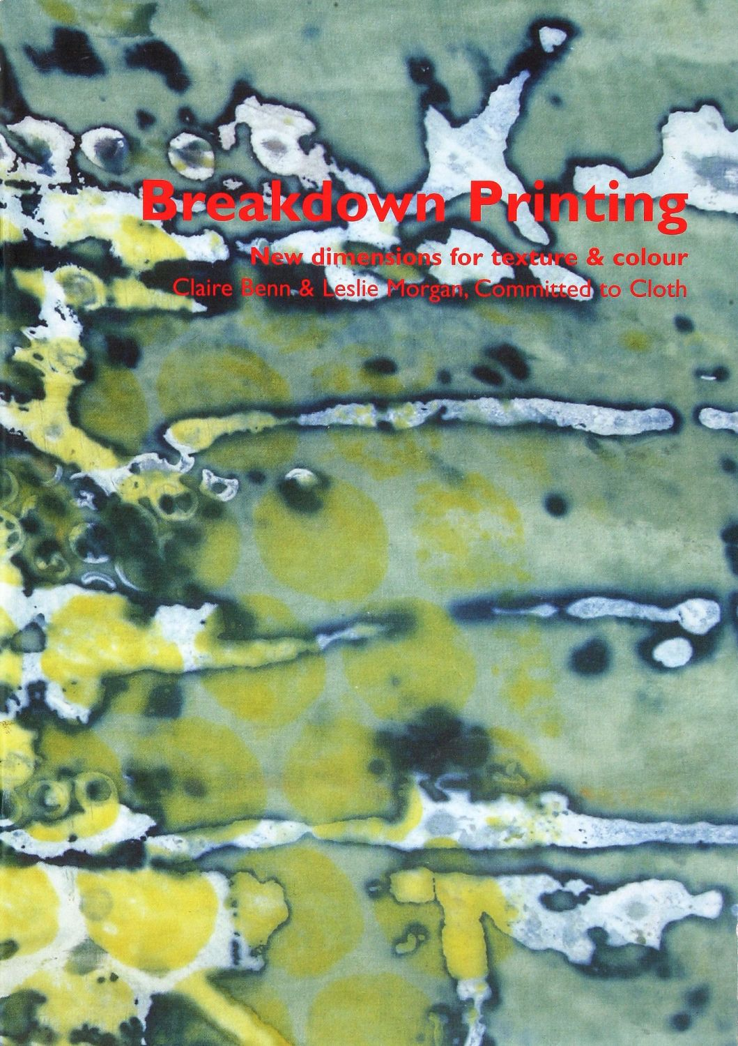 Breakdown Printing - Claire Benn & Leslie Morgan - Committed to Cloth - Inc