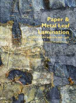 Paper and Metal Leaf Lamination - Claire Benn, Jane Dunnewold & Leslie Morgan - Incl 25min DVD